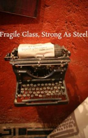 Fragile Glass, Strong As Steel by CeeArr