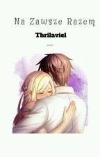 Na Zawsze Razem [ZAWIESZONE] by Thrilaviel