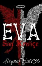 EVA Son Kraliçe #wattys2017 by Myatery_Blacks