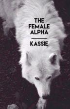The Female Alpha  by -HoldMeTightOrDont-
