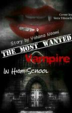 The Most Wanted Vampire In Highschool(Complete) by yohananaomi02