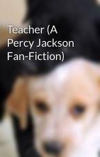 Teacher (A Percy Jackson Fan-Fiction) by miss-american-pie