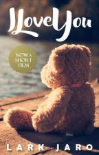 I LOVE YOU (A Short Story) by HibariHaru013