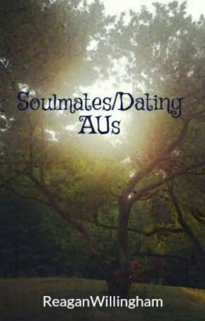 Soulmates/Dating AUs by ReaganWillingham
