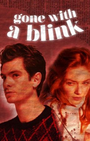 GONE WITH A BLINK ✓ by spideywebsx