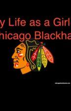 My Life as a Chicago Blackhawk  (A Chicago Blackhawks fan-fic) by Abba_baab