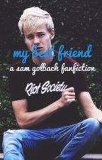 My Best Friend *a Sam Golbach fanfic* (COMPLETED) by colby_brockkk