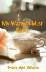 My Wattpad Must-reads! by late_night_th0ughts