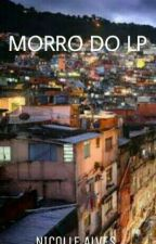 Morro Do LP🔫 by Nicolle_Alves