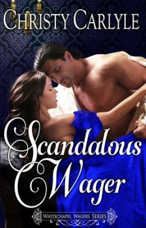 Scandalous Wager (a Whitechapel Wagers novella) by christycarlyle