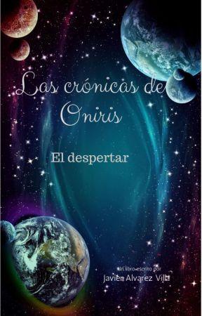 Las Crónicas de Oniris I: El Despertar. #PGP2017 by GranCorazonDeLeon