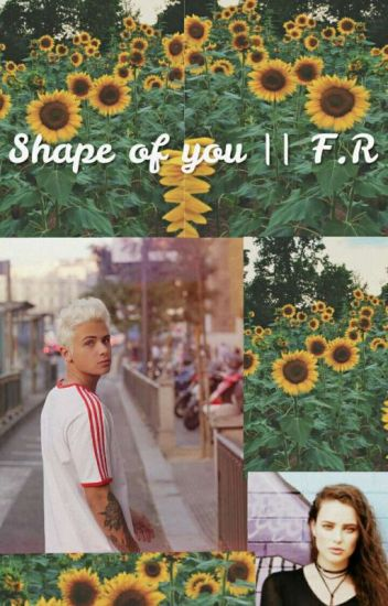 Shape of you. || F.R