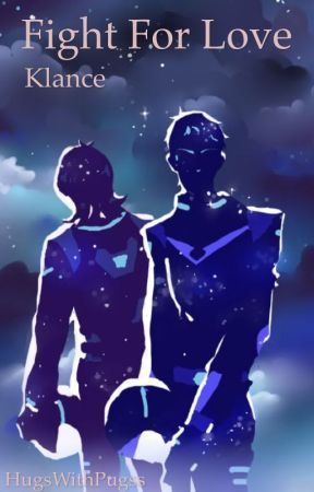 •Fight For Love•Klance• by HugsWithPugss