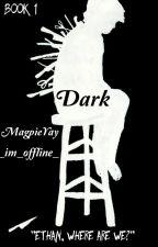 Dark (Book 1) by MagpieYay