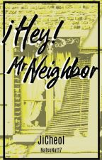 ¡Hey! Mr Neighbor  ❣ JiCheol. by NatsuNat17