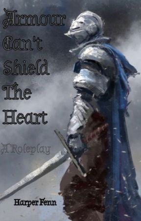 Armour Can't Shield the Heart {A Literate Roleplay} by Emoanimewriter