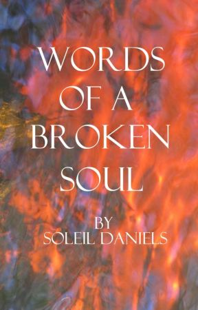 Words of a Broken Soul by SoleilDaniels