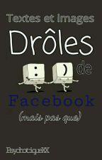 Textes et images drôles de facebook (mais pas que) by PsychotiqueXX