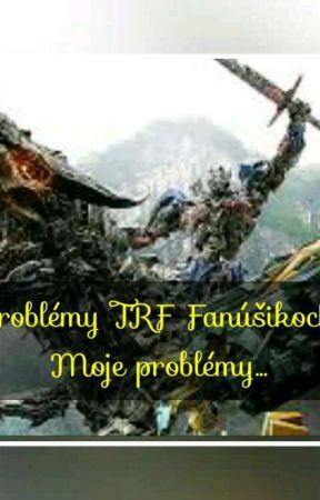 Problémy TF Fanúšikoch. Moje problémy... [POZASTAVENÉ] by Sabi162