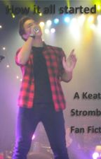 How it all started... (keaton stromberg fan fiction) -ON HOLD by keatonslover