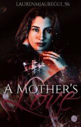 Mother's Love by LaurenMJauregui_96