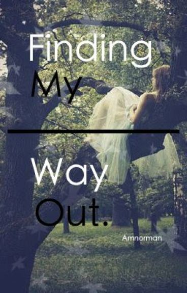 Finding My Way Out **undergoing a makeover*** by Amnorman