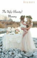 The Ugly (Beauty) Mommy ~ Serkan's Girl Series 1 by Aranove