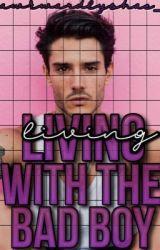 Living With The Bad Boy (Rewrite) by AwkwardlyShae_