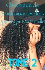Chronique de Soukaina: je dois proteger ma famille TOME 2 by ccccchhhrroniques213