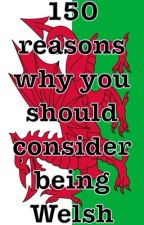 150 reasons why you should consider being Welsh   by Wales_the_Dragon