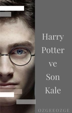 Harry Potter ve Son Kale by ozgeeozge