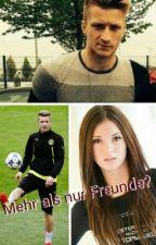 Mehr als nur Freunde? (Marco Reus ff) by Smilelovely_09