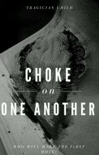 Choke on One Another by tragician_child