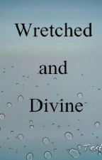 Wretched and Divine (An Ashley Purdy Fan Fic) by Max_Grey