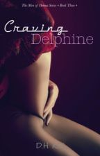 Craving Delphine | Book Three [ON HOLD] by darkhorseauthor