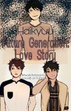 Haikyuu Future Generation: Love Story by Oikawa_Tetsuro