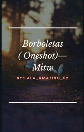 Borboletas ( Oneshot) by LaLa_Amazing_S2