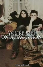 you're the only exception; frerard. by givemebloood