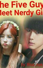 The Five Guys Meet Nerdy Girl by Blue_eye_16