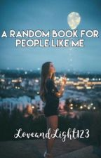 A Random Book for People Like Me by LoveandLight123