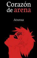 Corazón de arena [Gaara] PAUSADA by Atxnxa