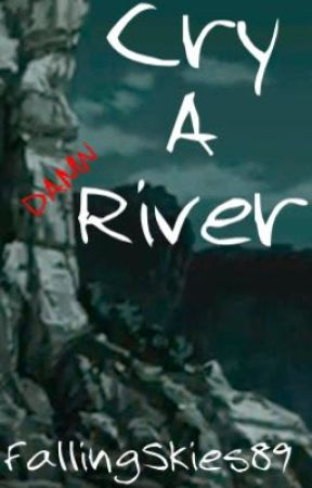 Cry A River [Naruto Fanfiction] by FallingSkies89_