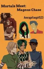 Mortals Meet: Magnus Chase by AverageFangirl523