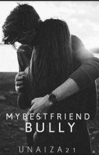 My Best Friend Bully ||✓|| Wattys 2017 by unaiza21