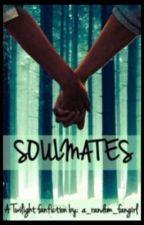 SOULMATES (A Twilight Fan Fiction) by a_random_fangirl