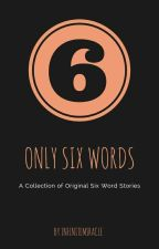 Only Six Words by InfiniteMiracle