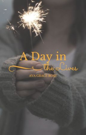 A Day in the Lives by avagracerose
