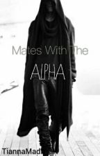 Mates With The Alpha by TiannaMadi
