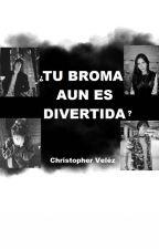 ¿TU BROMA AUN ES DIVERTIDA? // Christopher Velez by IsTheMagcult