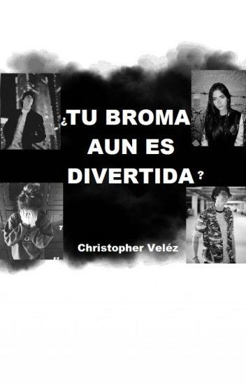 ¿TU BROMA AUN ES DIVERTIDA? // Christopher Velez